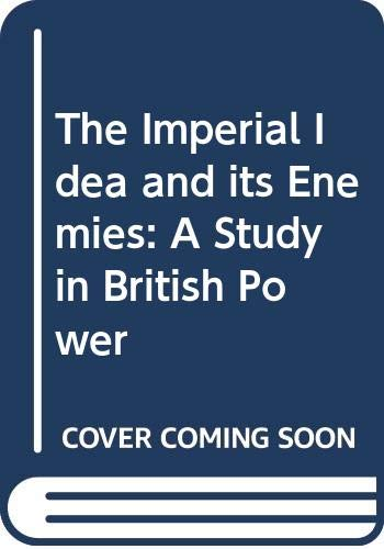 9780333382561: The Imperial Idea and its Enemies: A Study in British Power