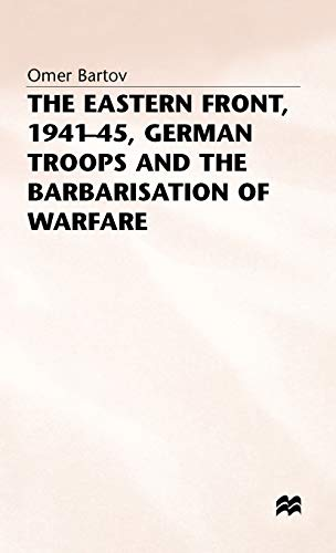 9780333384589: The Eastern Front, 1941-45, German Troops and the Barbarisation ofWarfare (St Antony's Series)