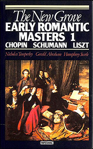 9780333385463: The New Grove Early Romantic Masters 1: Chopin, Schumann, Liszt (New Grove Composer Biography)