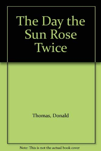 The Day the Sun Rose Twice: Thomas, Donald