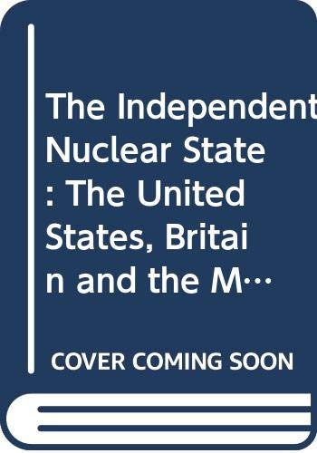 9780333386613: The Independent Nuclear State: The United States, Britain and the Military Atom