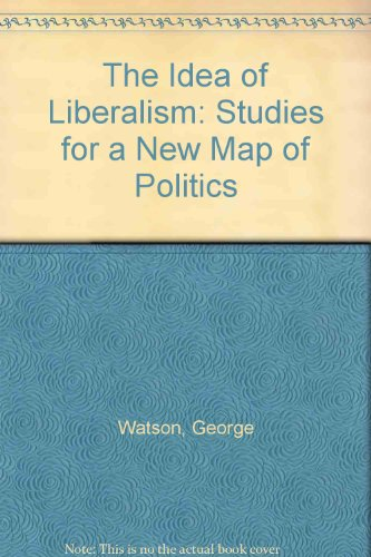 The Idea of Liberalism: Studies for a: Watson, George