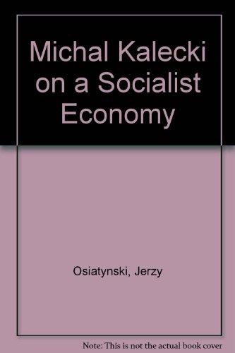 Michal Kalecki on a Socialist Economy: Osiatynski, Jerzy