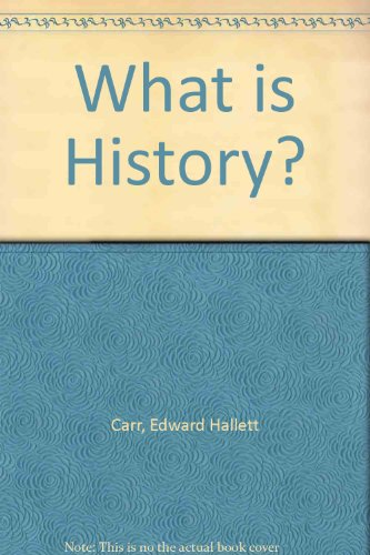 the importance of edward hallett carrs book what is history