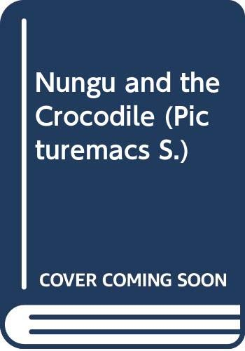 Nungu and the Crocodile (Picturemacs) (0333393600) by Cole, Babette