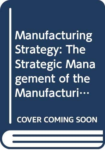 Manufacturing Strategy: The Strategic Management of the: Hill, Terry