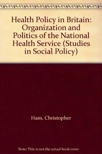 9780333394922: Health Policy in Britain: The Politics and Organization of the National Health Service (Studies in social policy)