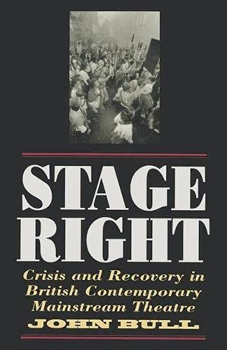 Stage Right: Crisis and Recovery in British Mainstream Theatre (0333395964) by Dr. John Bull