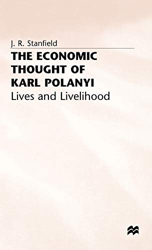 The Economic Thought of Karl Polanyi: Lives: Stanfield, James Ronald