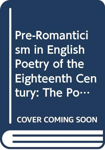 Pre-Romanticism in English Poetry of the Eighteenth: WATSON, J.R.