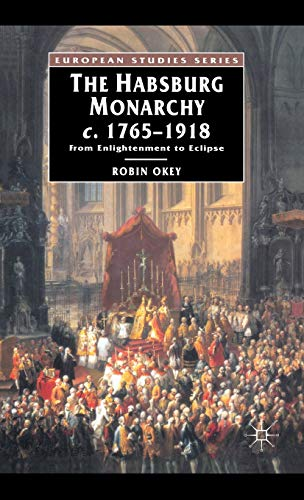 9780333396537: The Habsburg Monarchy c.1765-1918: From Enlightenment to Eclipse (European Studies)