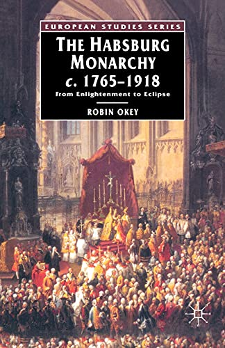 9780333396544: The Habsburg Monarchy c.1765-1918: From Enlightenment to Eclipse: The Improbable Empire (European Studies Series)