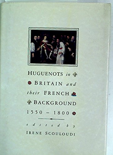 9780333396698: Huguenots in Britain and Their French Background 1550-1800 Contributions to the Historical Confrence of the Huguenot Society of London,24-25 September 1985