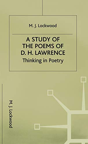 A Study of the Poems of D. H. Lawrence: Thinking in Poetry: M. Lockwood