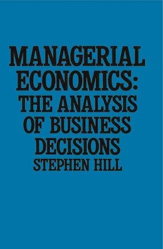 Managerial Economics: The Economics of Business Decisions (0333398637) by Hill, Stephen