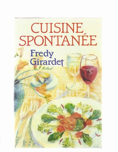Cuisine Spontanee: Girardet, Fredy