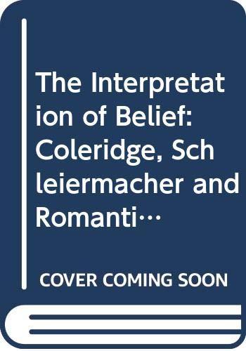 9780333400111: The Interpretation of Belief: Coleridge, Schleiermacher and Romanticism