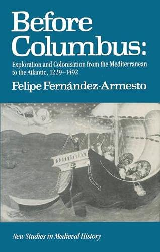 9780333403839: Before Columbus: Exploration and Colonization from the Mediterranean to the Atlantic, 1229-1492 (New studies in medieval history)