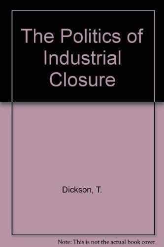 The Politics of Industrial Closure: Dickson, Tony