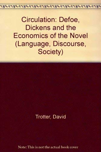 Circulation : Defoe, Dickens and the Economies of the Novel: Trotter, David