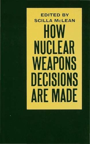 How Nuclear Weapons Decisions Are Made: McLean, Scilla (Ed)