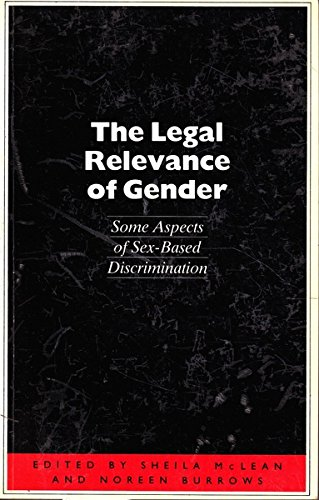 The Legal Relevance of Gender: Some Aspects of Sex-Based Discrimination: McLean, Sheila & Burrows, ...