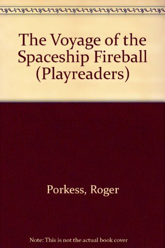 The Voyage of the Spaceship Fireball (Playreaders) (9780333408100) by Roger Porkess
