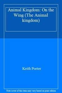 9780333409381: Animal Kingdom: On the Wing (The Animal kingdom)