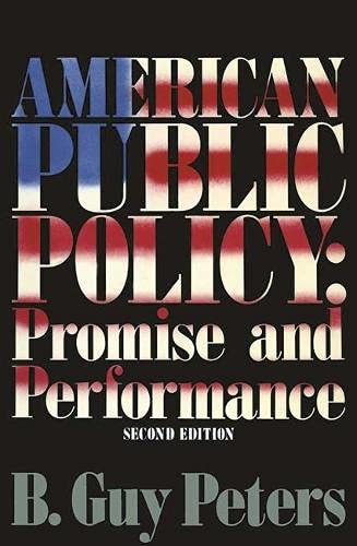 AMERICAN PUBLIC POLICY: PROMISE AND PERFORMANCE: B G Peters