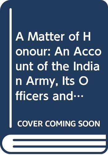 9780333418376: A Matter of Honour: An Account of the Indian Army, Its Officers and Men
