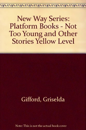 New Way Series: Platform Books - Not Too Young and Other Stories Yellow Level (0333418883) by Gifford, Griselda; Kent, Jill; Storr, Catherine