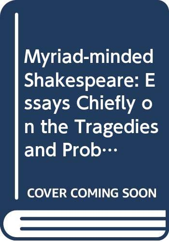 9780333419397: Myriad-minded Shakespeare: Essays Chiefly on the Tragedies and Problem Comedies
