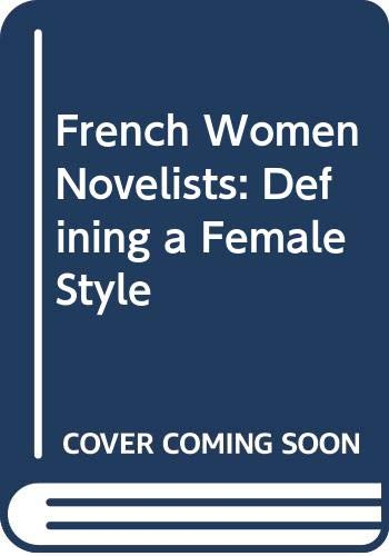 9780333419403: French Women Novelists: Defining a Female Style