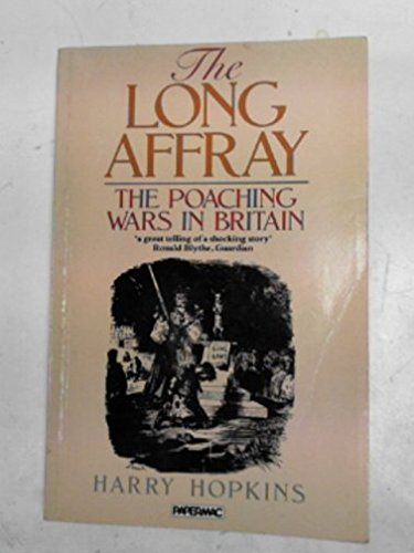 The Long Affray. The Poaching Wars in Britain.