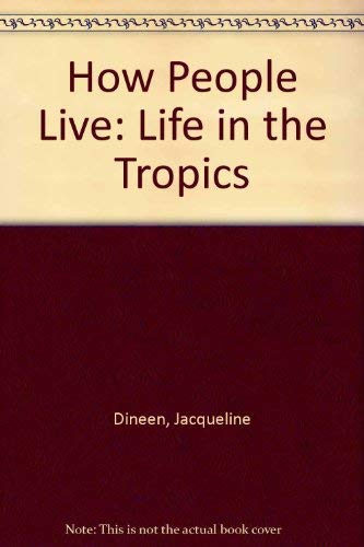 How People Live: Life in the Tropics,Jacqueline: Jacqueline Dineen