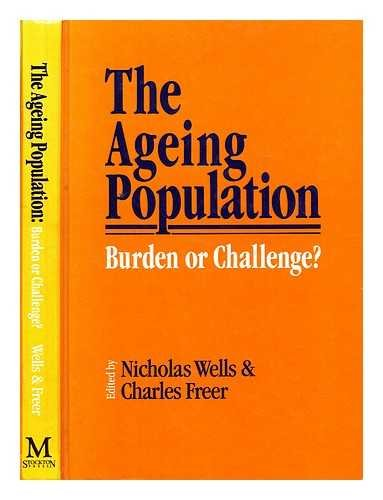 The Ageing Population : Burden or Challenge?: Wells, N.E.J.; Freer, Charles