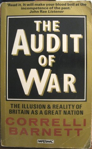 The Audit of War: The Illusion and: Correlli Barnett