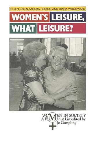 Women's Leisure, What Leisure?: Green, Eileen; Hebron, Sandra & Woodward, Diana