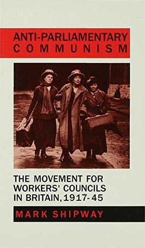 9780333436134: Anti-Parliamentary Communism: The Movement for Workers' Councils in Britain, 1917–45