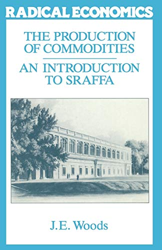The Production of Commodities: An Introduction to Sraffa (Radical Economics) (0333436296) by Woods, John E.