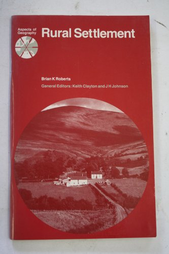 Rural Settlements (Aspects of Geography): Roberts, Brian K.
