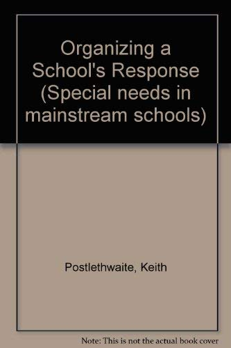 Organizing a School's Response (Special needs in mainstream schools): Keith Postlethwaite~Ann ...