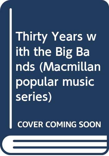 9780333439272: Thirty Years with the Big Bands