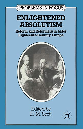 9780333439616: Enlightened Absolutism: Reform and Reformers in Later Eighteenth-Century Europe (Problems in Focus)