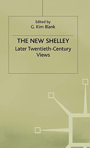 THE NEW SHELLEY: LATER TWENTIETH-CENTURY VIEWS.: BLANK, G. Kim.