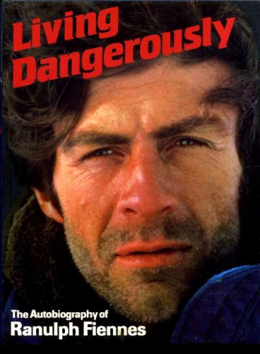 LIVING DANGEROUSLY; THE AUTOBIOGRAPHY OF RANULPH FIENNES.: Fiennes, Ranulph [Sir
