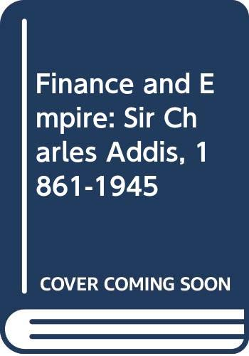 9780333444641: FINANCE AND EMPIRE, SIR CHARLES ADDIS, 1861- 1945