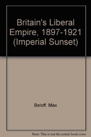 9780333444900: Britain's Liberal Empire, 1897-1921 (IMPERIAL SUNSET)