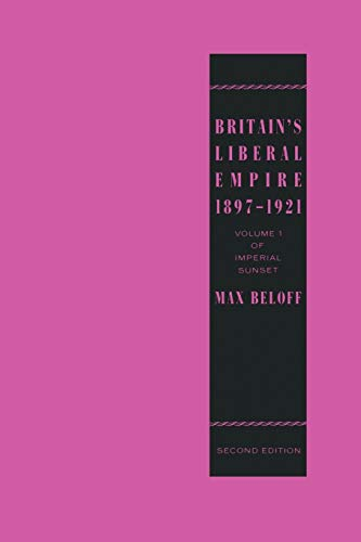 9780333444917: Britain's Liberal Empire 1897–1921: Volume 1 of Imperial Sunset