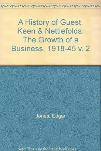 A History of GKN (Guest, Keen & Nettlefolds): The Growth of a Business, 1918-45 v. 2: Edgar ...